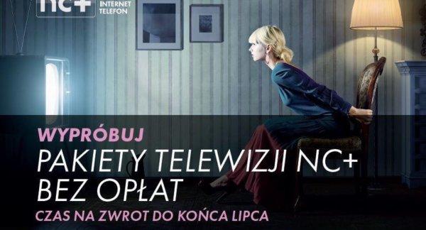 Pakiety telewizyjne nc+ BEZ ZOBOWIĄZAŃ DO KOŃCA LIPCA