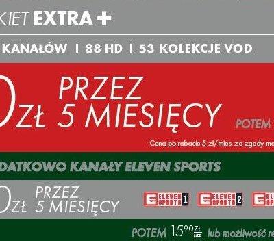 PAKIET EXTRA+ + ELEVEN SPORTS 0 zł przez 5 miesięcy za pakiet i kanały Eleven Sports!